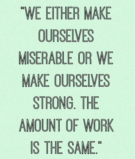 make yourself miserable or strong