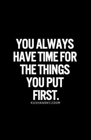 always have time for things you put first